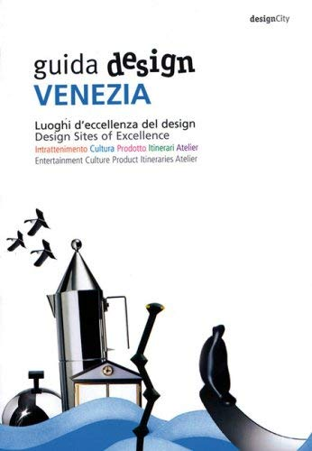 Guida Design Venezia: Luoghi D'Eccellenza del Design/Design Sites Of Excellence 9788889819081