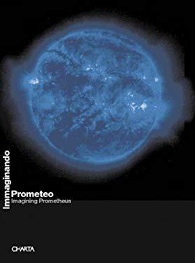 Immaginando Prometeo/Imagining Prometheus 9788881584390
