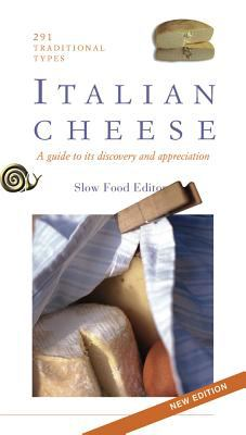 Italian Cheese: Two Hundred and Ninety-Three Traditional Types: Guide to Their Discovery and Appreciation 9788884991119