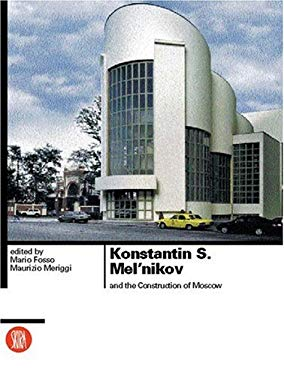 Konstantin S Meln'nikov and the Construction of Moscow 9788881185399