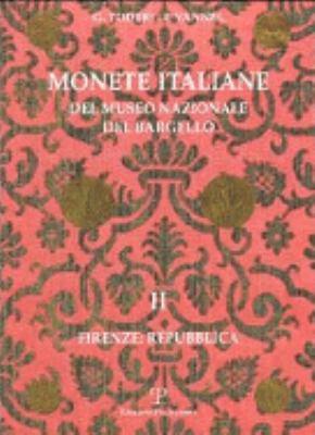 Monete Italiane del Museo Nazionale del Bargello: Volume II. Firenze: Repubblica 9788883048487