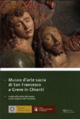 Museo D'Arte Sacra Di San Francesco A Greve In Chianti: Guida Alla Visita del Museo E Alla Scoperta del Territorio 9788883049538
