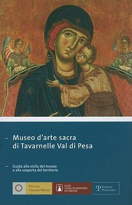 Museo D'Arte Sacra Di Tavarnelle Val Di Pesa: Guida Alla Visita del Museo E Alla Scoperta del Territorio 9788883049552