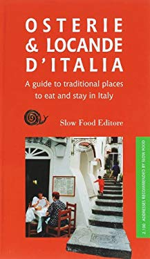 Osterie & Locande D'Italia: A Guide to Traditional Places to Eat and Stay in Italy 9788884991140