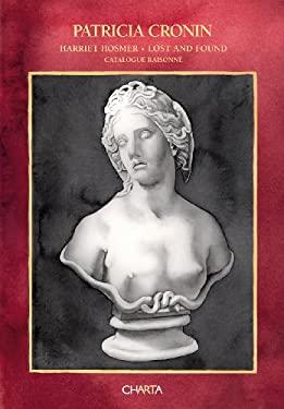 Patricia Cronin: Harriet Hosmer, Lost and Found: A Catalogue Raisonne 9788881587322