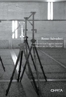 Remo Salvadori: L'Osservatore Non L'Oggetto Osservato/The Observer Not The Object Observed 9788881585526