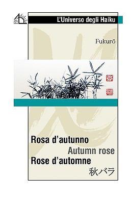 Rosa D'Autunno Autumn Rose Rose D'Automne 9788889618769