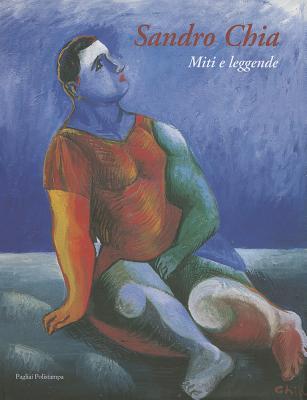 Sandro Chia: Miti E Leggende 9788883044403