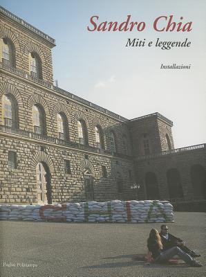 Sandro Chia. Miti E Leggende: Installazioni 9788883044472