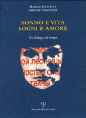 Sonno E Vita. Sogni E Amore Nella Poesia Di Marina Cvetaeva E Arsenij Tarkovskij: Un Dialogo Nel Tempo 9788883048906