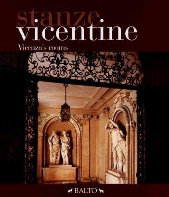 Stanze Vicentine/Vicenza's Rooms: Le Stanze Dei Palazzi Vicentini Nel Corso Dei Secoli/Rooms in Vicenza Homes Throughout the Centuries 9788888864020