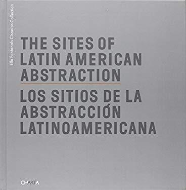 The Sites of Latin American Abstraction/Los Sitios de La Abstraccion Lationoamericana 9788881586646