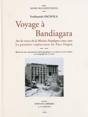 Voyage To Bandiagara: Sur les Traces de la Mission Desplagnes 1904-1905: La Premiere Exploration Du Pays Dogon 9788889854433
