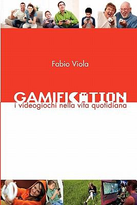 Gamification: I Videogiochi Nella Vita Quotidiana 9788890572814