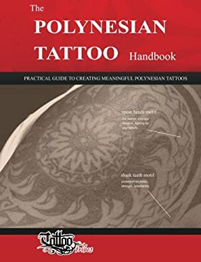 The Polynesian Tattoo Handbook: Practical Guide to Creating Meaningful Polynesian Tattoos 9788890601651