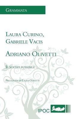 Adriano Olivetti. Il Sogno Possibile 9788896732069