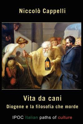 Vita Da Cani. Diogene E La Filosofia Che Morde 9788896732502