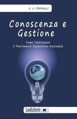 Conoscenza E Gestione. Come Valorizzare Il Patrimonio Conoscitivo Aziendale 9788895994017