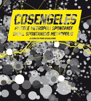 Cosengeles: Piccole Metropoli Spontanee/Small Spontaneous Metropolis 9788895623320
