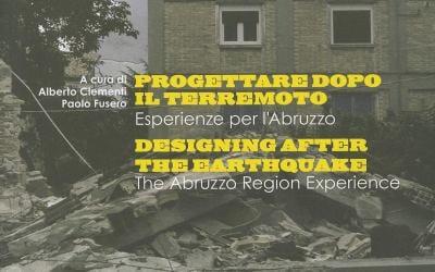 Progettaredopo il Terremoto/Designing After The Earthquake: Esperienze Per L'Abruzzo/The Abruzzo Region Experience