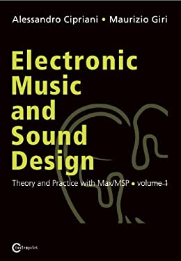 Electronic Music and Sound Design - Theory and Practice with Max/Msp - Volume 1 9788890548406