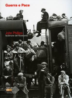 John Phillips: Guerra e Pace: Testimone del Novecento 9788895849034
