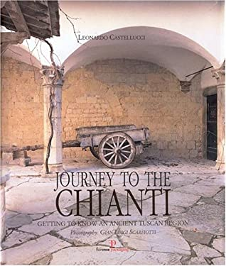 Journey to the Chianti: Getting to Know an Ancient Tuscan Region 9788890107931