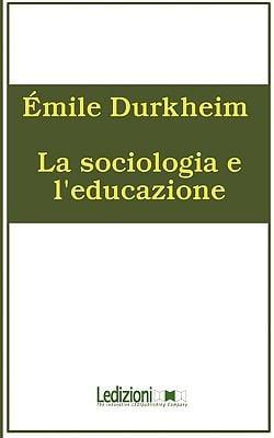 La Sociologia E L'Educazione 9788895994062