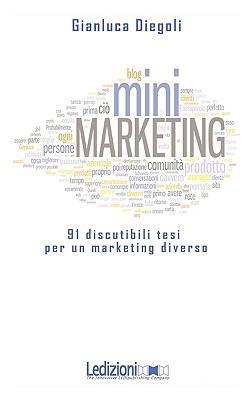 Mini Marketing 91 Discutibili Tesi Per Un Marketing Diverso 9788895994031