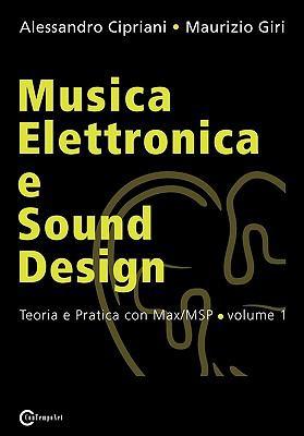Musica Elettronica E Sound Design - Teoria E Pratica Con Max/Msp - Volume 1 9788890026157