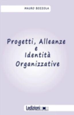 Progetti, Alleanze E Identit Organizzative