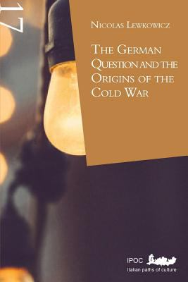 The German Question and the Origins of the Cold War 9788895145273