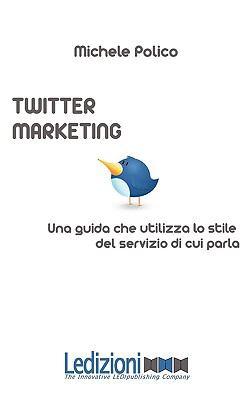 Twitter Marketing in 140 Tweet. Una Guida Che Utilizza Lo Stile del Servizio Di Cui Parla 9788895994116