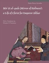 """""""Mir T Al-Quds"""" (Mirror of Holiness): A Life of Christ for Emperor Akbar: A Commentary on Father Jerome Xavier S Text an"""