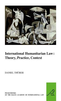 International Humanitarian Law: Theory, Practice, Context 9789004179103