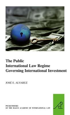 The Public International Law Regime Governing International Investment 9789004186828