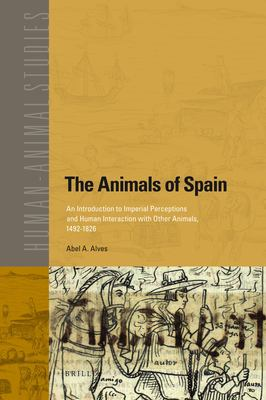 The Animals of Spain: An Introduction to Imperial Perceptions and Human Interaction with Other Animals, 1492-1826