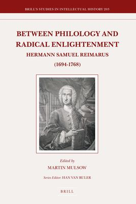 Between Philology and Radical Enlightenment: Hermann Samuel Reimarus (1694-1768) 9789004209466