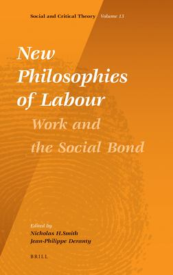 New Philosophies of Labour: Work and the Social Bond 9789004209763