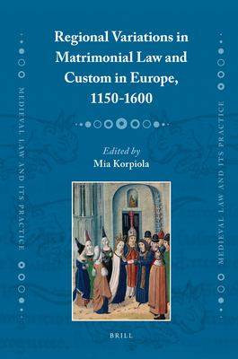 Regional Variations in Matrimonial Law and Custom in Europe, 1150-1600 9789004210486