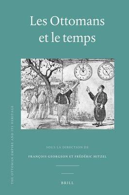 Les Ottomans Et Le Temps 9789004211322