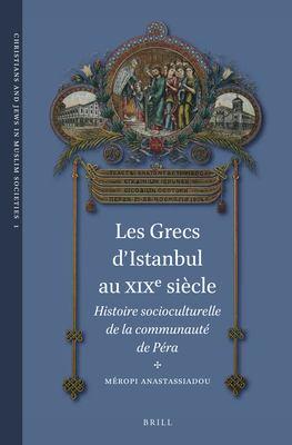Les Grecs D'Istanbul Au Xixe Si Cle: Histoire Socioculturelle de La Communaut de P Ra 9789004222632