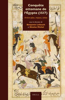 Conqu Te Ottomane de L' Gypte (1517): Arri Re-Plan, Impact, Chos 9789004225190