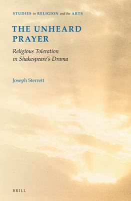 The Unheard Prayer: Religious Toleration in Shakespeare's Drama 9789004230057