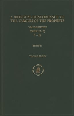A Bilingual Concordance to the Targum of the Prophets, Volume 15Ezekiel (I) 9789004110151