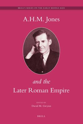 A.H.M. Jones and the Later Roman Empire 9789004163836