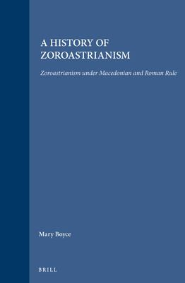 A History of Zoroastrianism: Zoroastraianism Under Macedonian and Roman Rule 9789004092716