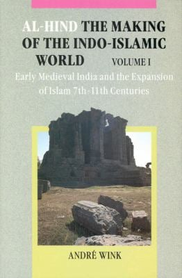 Al-Hind, Volume 1 Early Medieval India and the Expansion of Islam 7th-11th Centuries - 2nd Edition