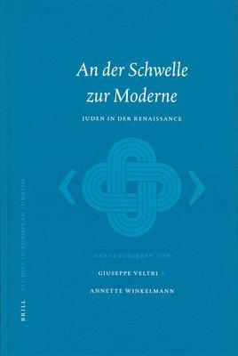An Der Schwelle Zur Moderne an Der Schwelle Zur Moderne: Juden in Der Renaissance Juden in Der Renaissance 9789004129795
