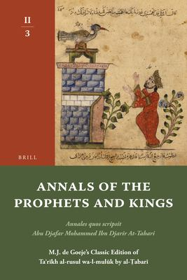 Annals of the Prophets and Kings II-3: Annales Quos Scripsit Abu Djafar Mohammed Ibn Djarir At-Tabari, M.J. de Goeje's Classic Edition of Ta?r?kh Al-R 9789004191808